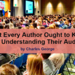 What Every Author Ought to Know About Understanding Their Audience.