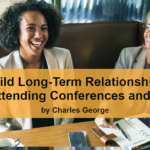 Build Long-Term Relationships While Attending Conferences and Events.