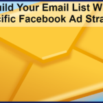 Build Your Email List With 4 Specific Facebook Ad Strategies