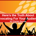 Here's the Truth About Advocating For Your Audience