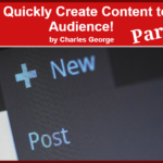 5 Ways to Quickly Create Content to Build an Audience – Part 2