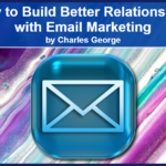 How to Build Better Relationships with Email Marketing