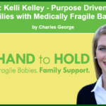 Case Study: Kelli Kelley – Purpose Driven to Support Families with Medically Fragile Babies