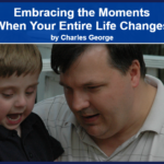 Embracing the Moments When Your Entire Life Changes