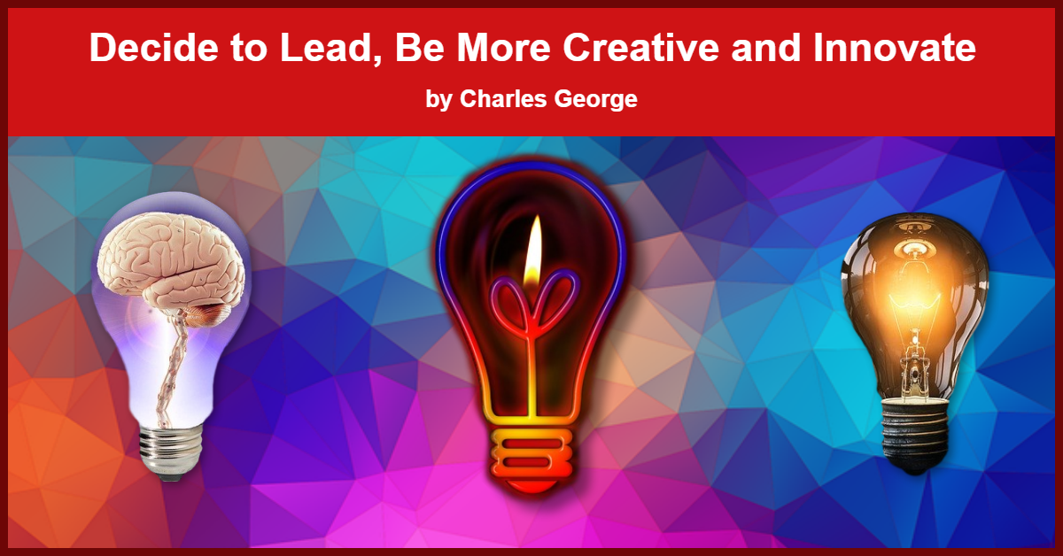 Decide to Lead, Be More Creative and Innovate