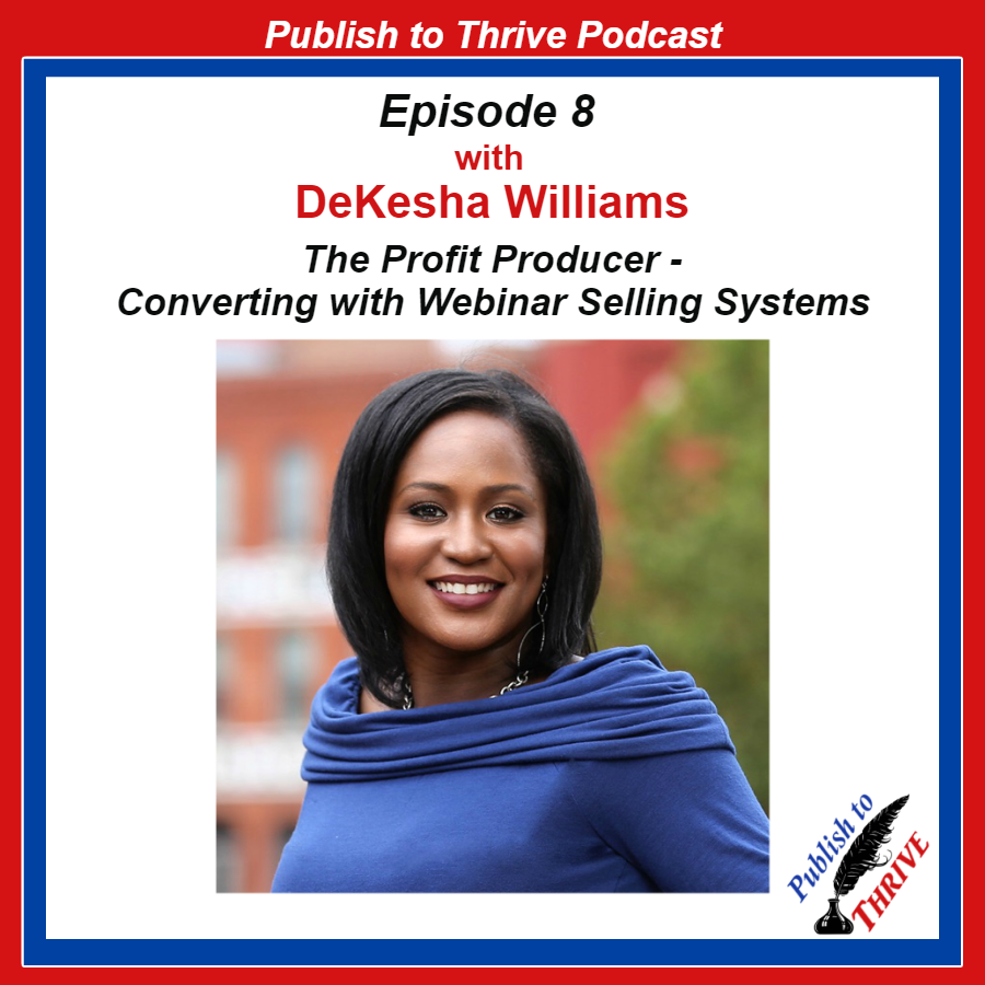 DeKesha Williams- The Profit Producer- Converting with Webinar Selling Systems