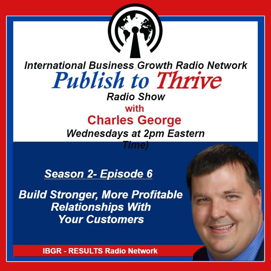 Publish to Thrive Radio Show - Build More Profitable Relationships With Customer.