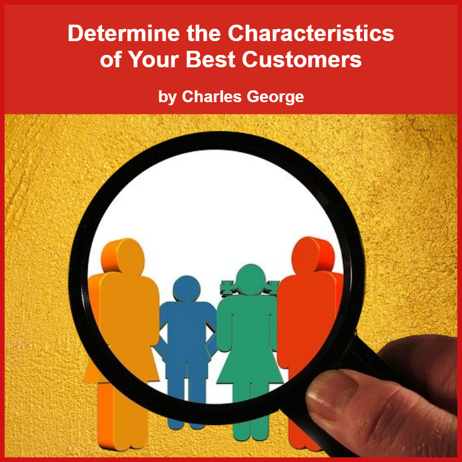 Determine the characteristics of your best customers.