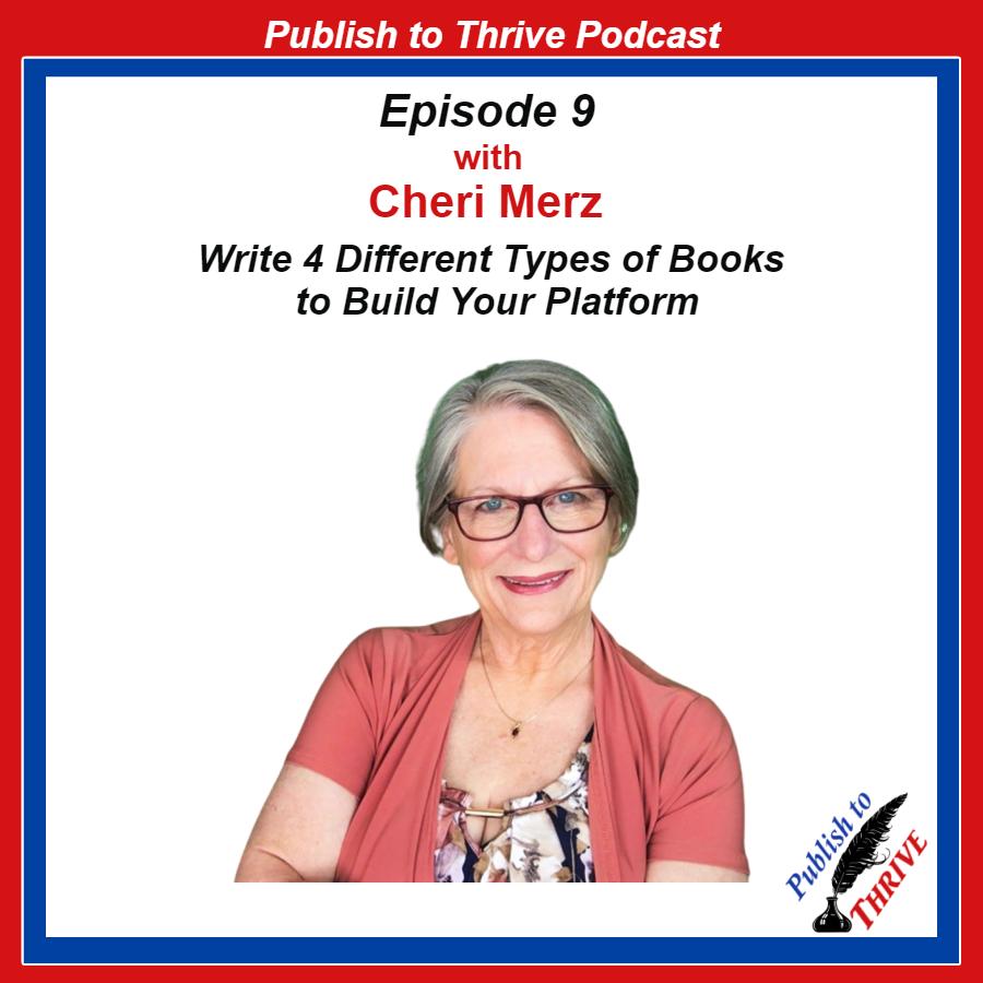 Episode 9 -Cheri Merz- Write 4 Different Types of Books to Build Your Platform