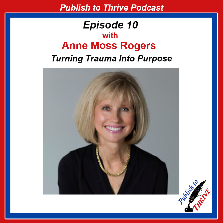 Anne Moss Rogers- How a Blog Saves Lives - Turning Trauma into Purpose